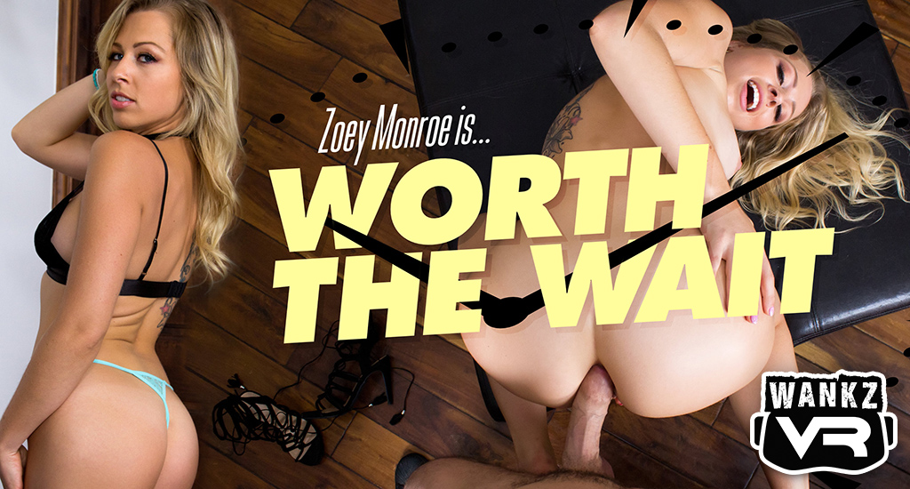Worth the Wait with Zoey Monroe - WankzVR